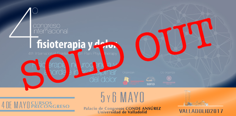 4TH INTERNATIONAL CONFERENCE ON PAIN AND PHYSIOTHERAPY - VALLADOLID (SPAIN). 5TH-6TH MAY 2017